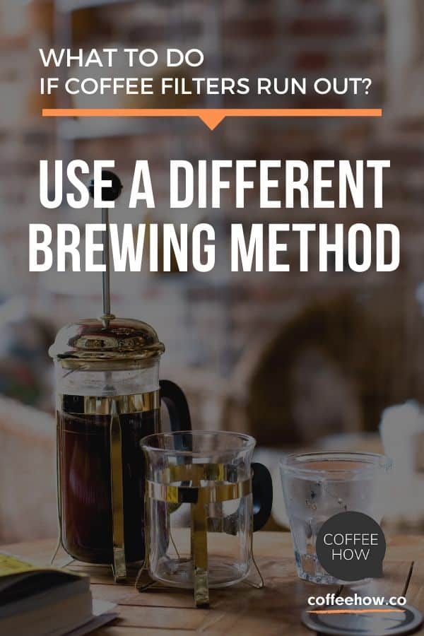 11 Coffee Filter Substitutes - use a different brewing method