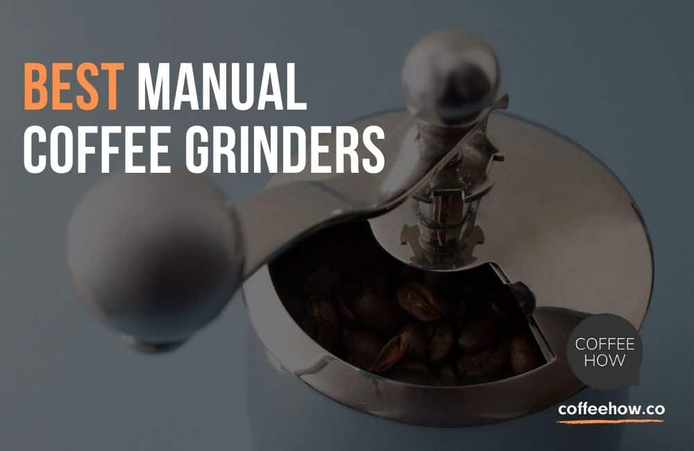 Best manual Coffee Grinders - coffeehow.co