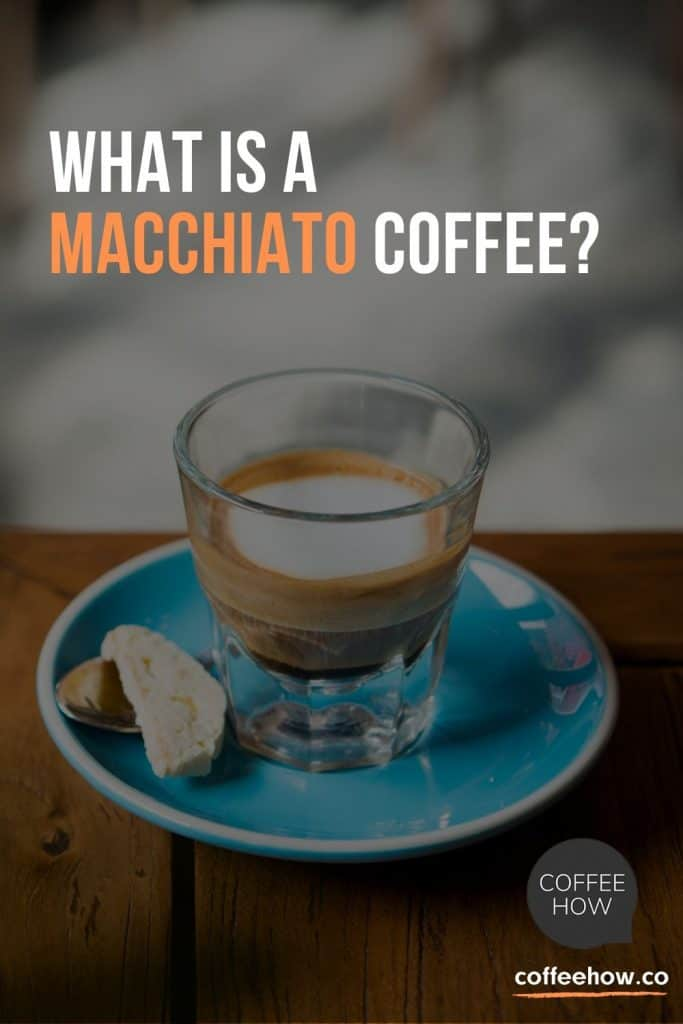 What is a Macchiato Coffee - CoffeeHow.co