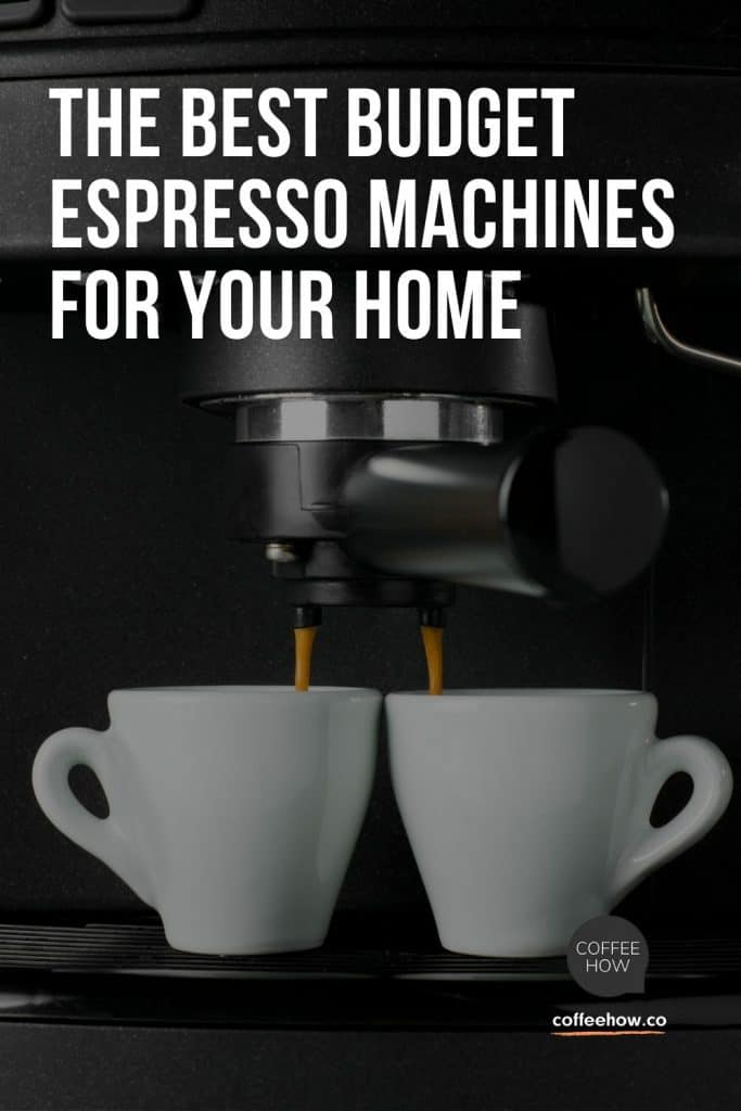 The Best Budget Espresso Machine for Your Home - CoffeeHow.co