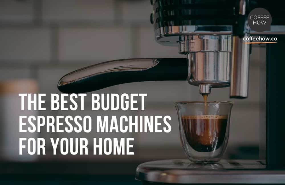 The Best Budget Espresso Machines for Your Home