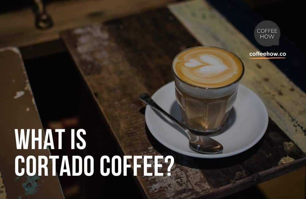What is Cortado Coffee? - coffeehow.co