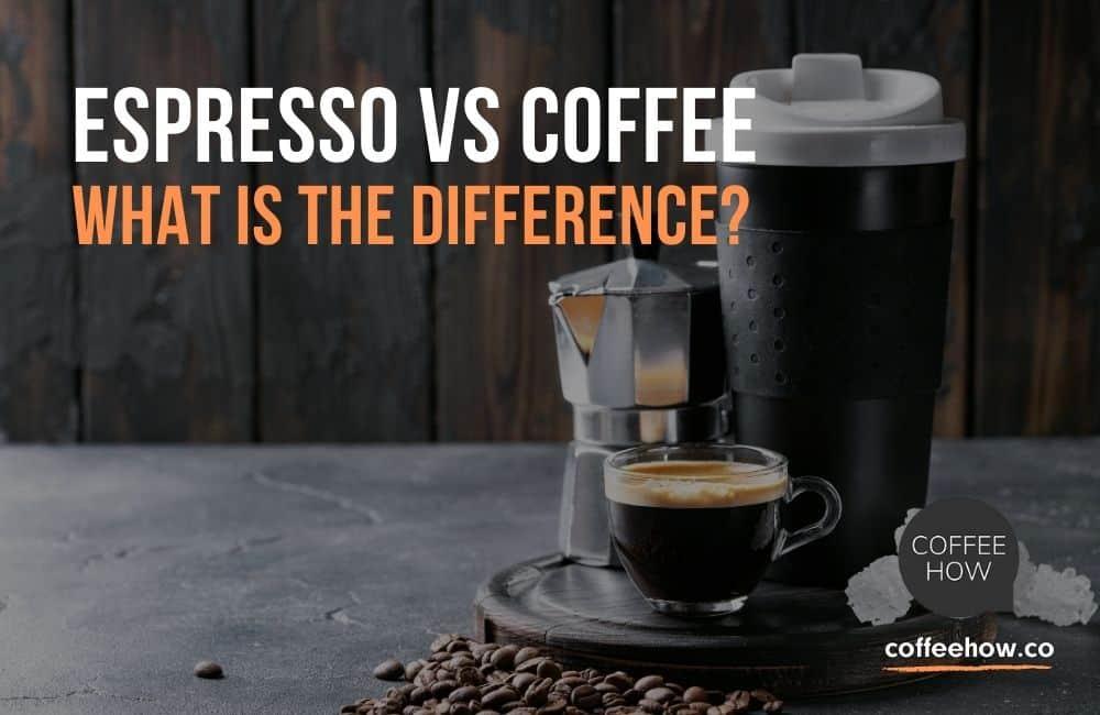 Espresso vs Coffee