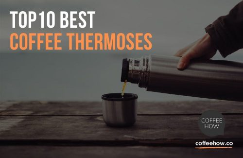 Top 10 Best Coffee Thermoses