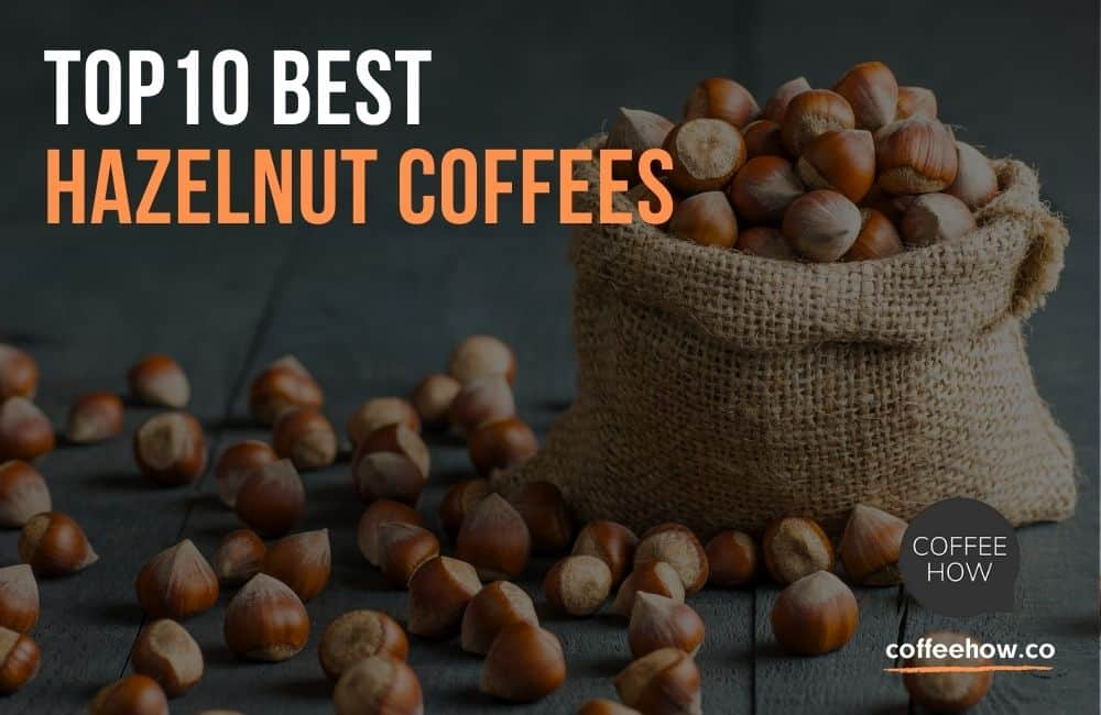 Top 10 Best Hazelnut Coffees