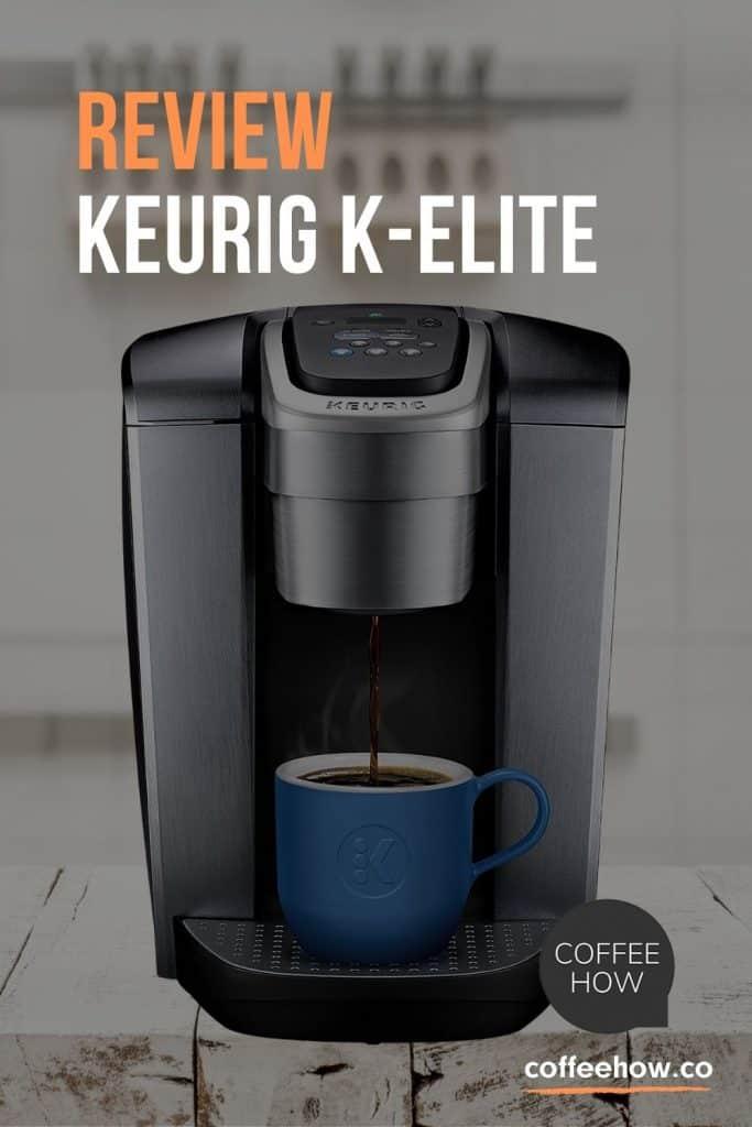 Keurig K-Elite Review - coffeehow.co