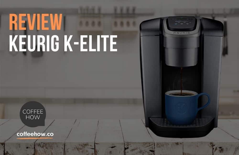 Keurig K Elite Review