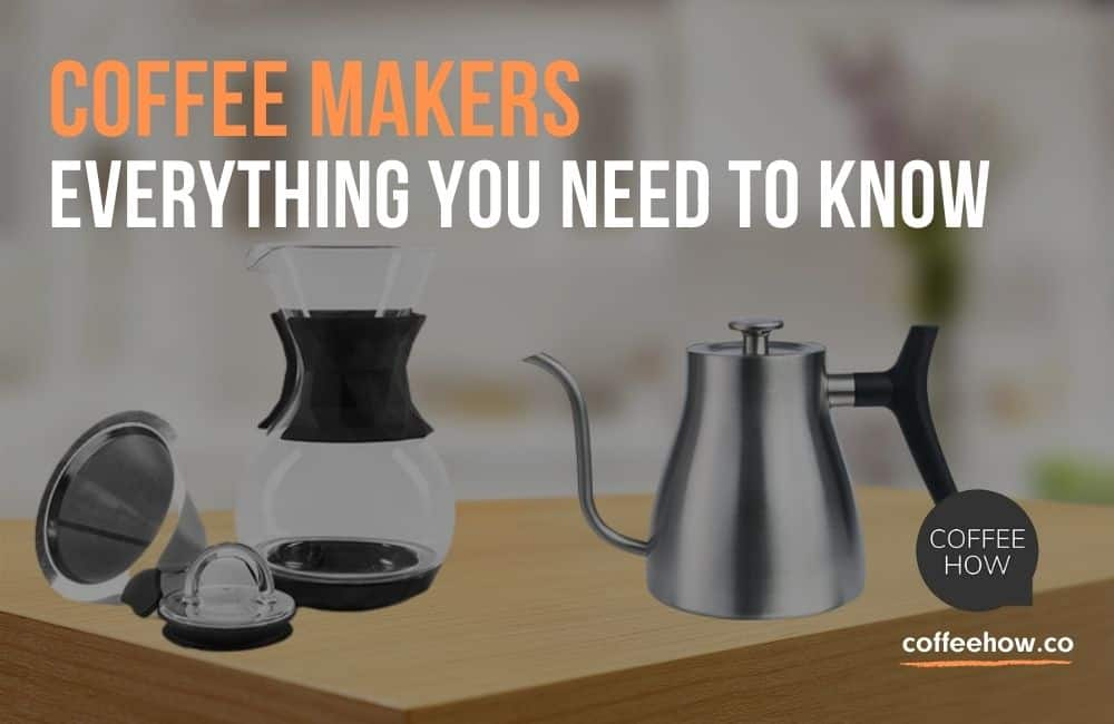 Coffee Makers: Everything You Need to Know
