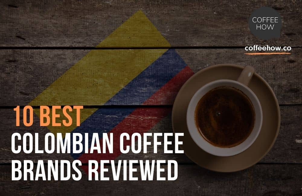 10 Best Colombian Coffee Brands Reviewed