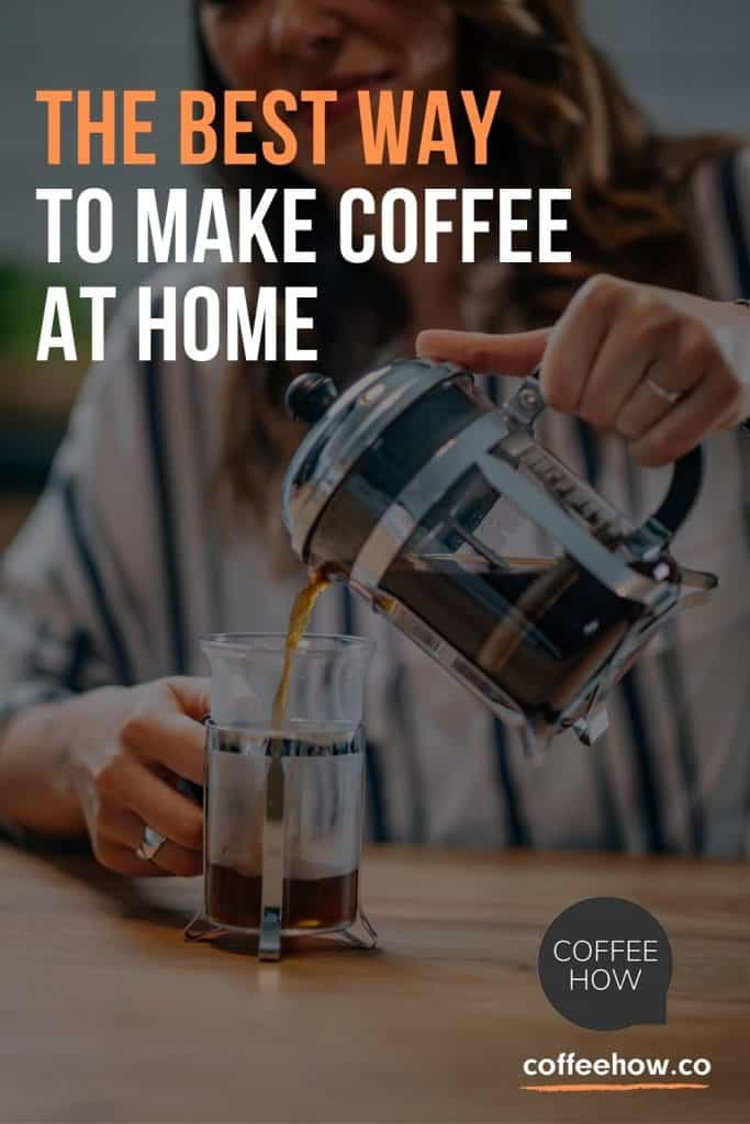 The Best Way to Make Coffee at Home - coffeehow.co