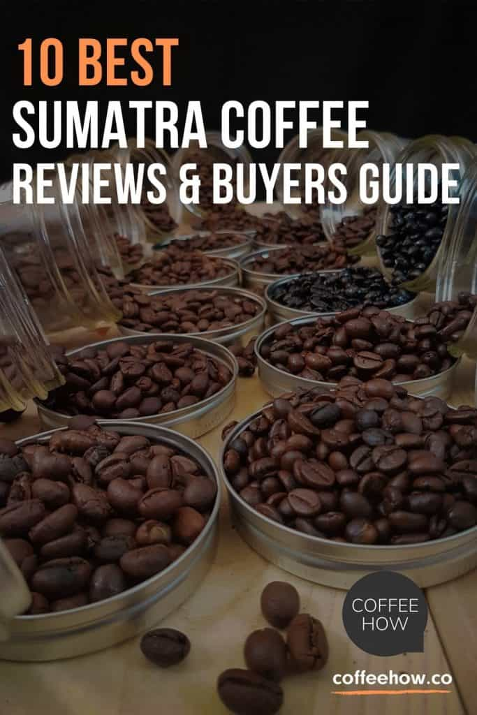 10 Best Sumatra Coffee Reviews and Buyers Guide - coffeehow.co