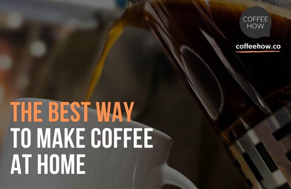 The Best Way to Make Coffee at Home