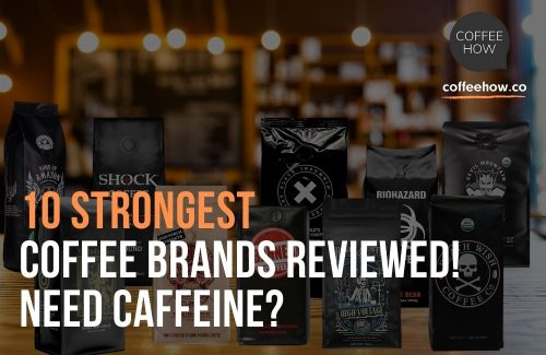 10 Strongest Coffee Brands Reviewed! Need Caffeine?