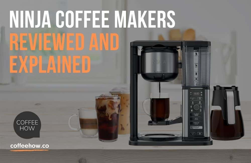 Ninja Coffee Makers Reviewed and Explained