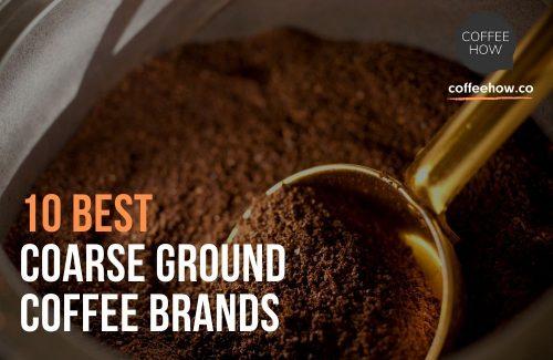 10 Best Coarse Ground Coffee Brands