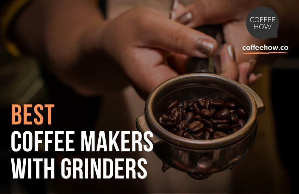 10 Best Coffee Makers with Grinders