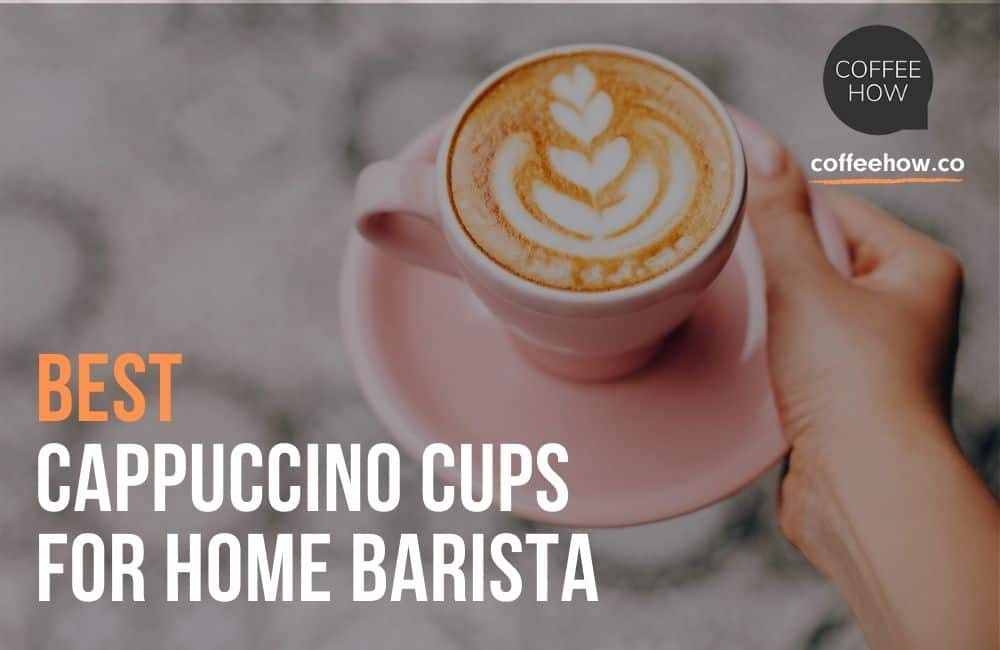 Best Cappuccino Cups For Home Barista