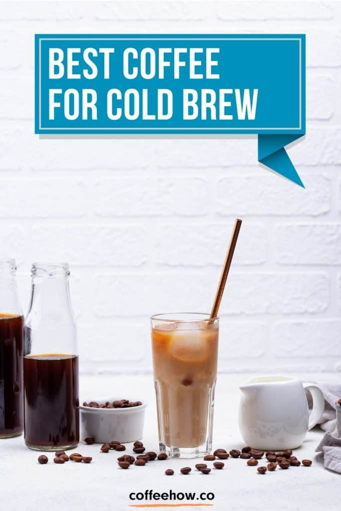 Best Coffee For Cold Brew - coffeehow.co