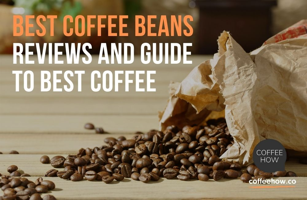 10 Best Coffee Beans! Reviews and Guide to Best Coffee