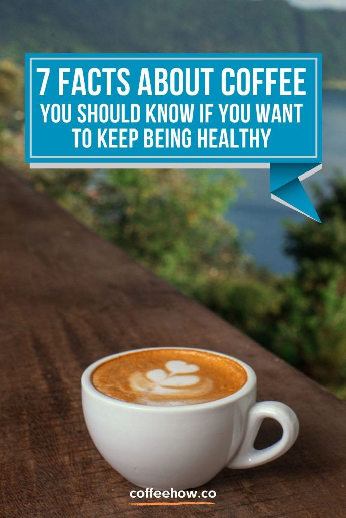 7 Surprising Facts About Coffee You Should Know if You Want to Keep Being Healthy